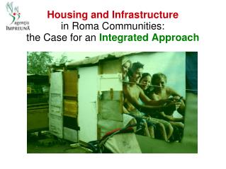 Housing and Infrastructure in Roma Communities:  the Case for an  Integrated Approach