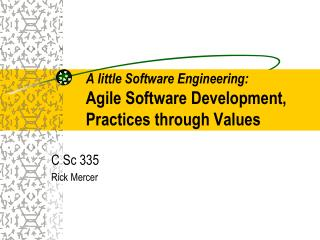A little Software Engineering: Agile Software Development, Practices through Values