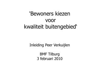 'Bewoners kiezen  voor  kwaliteit buitengebied' Inleiding Peer Verkuijlen BMF Tilburg