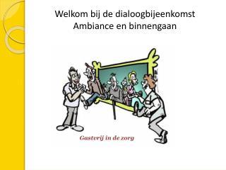 Welkom bij de dialoogbijeenkomst  Ambiance en binnengaan