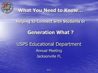 What You Need to  Know… Helping to Connect with Students or  Generation What ?