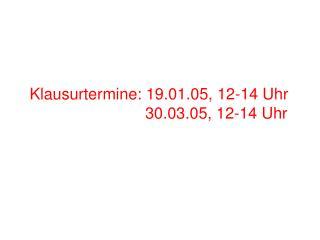 Klausurtermine: 19.01.05, 12-14 Uhr                           30.03.05, 12-14 Uhr