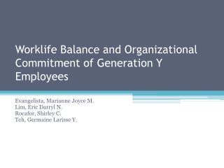 Worklife Balance and Organizational Commitment of Generation Y  Employees
