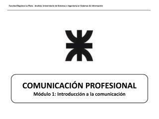 COMUNICACIÓN PROFESIONAL Módulo 1: Introducción a la comunicación