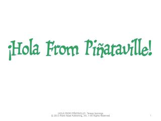 ¡ Hola  from  Piñataville ! ¡ Hola  from our sweet little town!