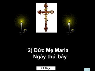 2) Đức Mẹ Maria  Ngày thứ bảy