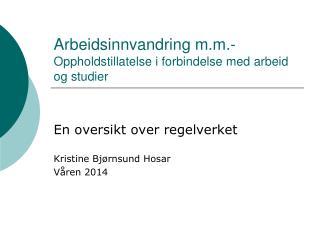 Arbeidsinnvandring m.m.-  Oppholdstillatelse i forbindelse med arbeid og studier