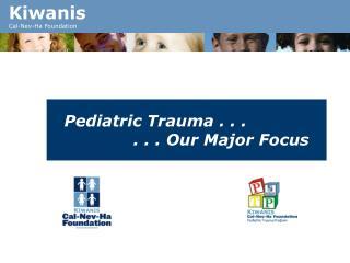 Pediatric Trauma . . .  . . . Our Major Focus