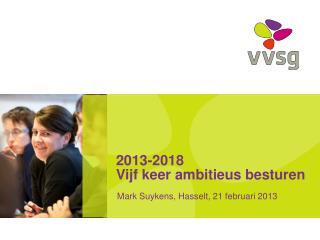 2013-2018 Vijf keer ambitieus besturen