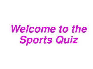 Welcome to the Sports Quiz