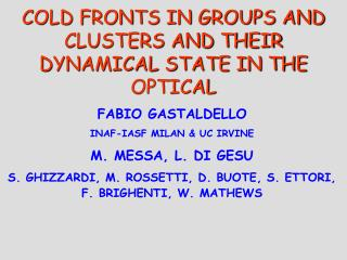 COLD FRONTS IN GROUPS AND CLUSTERS AND THEIR DYNAMICAL STATE IN THE OPTICAL