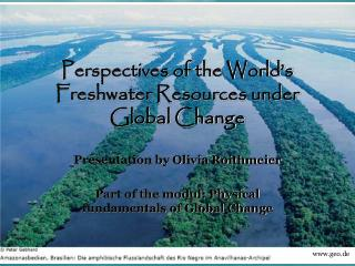 Perspectives of the World's Freshwater Resources under Global Change