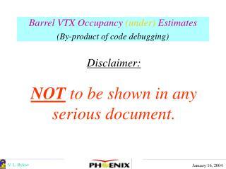 Barrel VTX Occupancy  (under) Estimates (By-product of code debugging)
