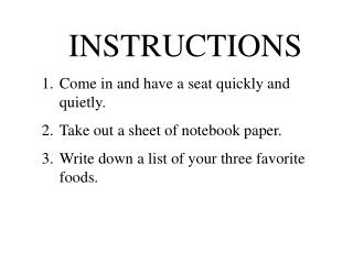 INSTRUCTIONS Come in and have a seat quickly and quietly. Take out a sheet of notebook paper.