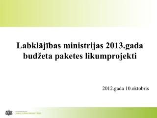 Labklājības ministrijas 2013.gada budžeta paketes likumprojekti
