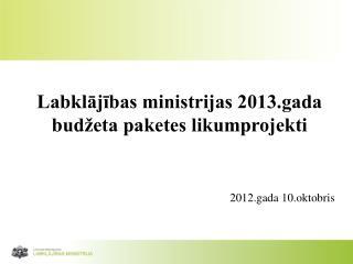 Labkl?j?bas ministrijas 2013.gada bud�eta paketes likumprojekti