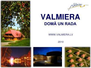 WWW.VALMIERA.LV     2010