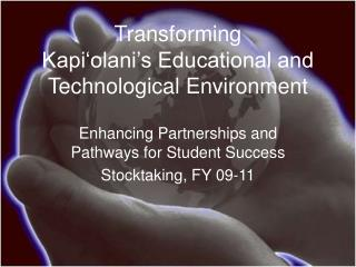 Transforming  Kapi�olani�s Educational and Technological Environment