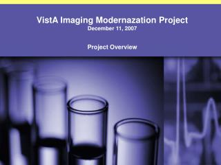 VistA Imaging Modernazation Project   December 11, 2007 Project Overview