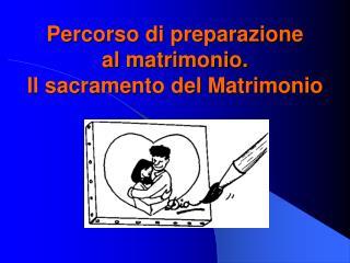 Percorso di preparazione al matrimonio. Il sacramento del Matrimonio