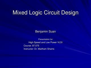 Mixed Logic Circuit Design