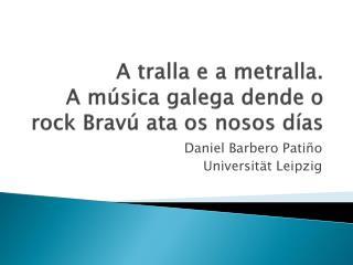A tralla e a metralla.  A música galega dende o rock  Bravú  ata os nosos días