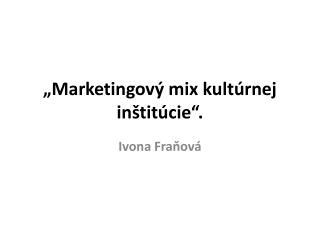 """""""Marketingový mix kultúrnej inštitúcie""""."""