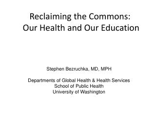 Reclaiming the Commons:   Our Health and Our Education