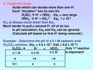 "A. Polyprotic Acids 	Acids which can donate more than one H + . 	Each ""donation"" has its own Ka"