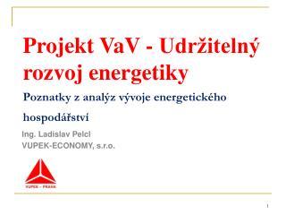 Projekt VaV - Udržitelný rozvoj energetiky Poznatky z analýz vývoje energetického hospodářství