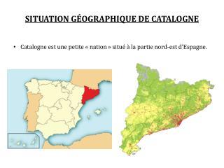 Catalogne est une petite  «nation»  situé à la  partie  nord-est d'Espagne.