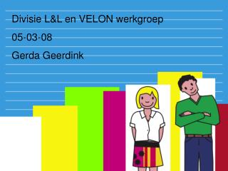 Divisie L&L en VELON werkgroep 05-03-08 Gerda Geerdink