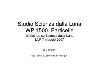 Studio Scienza dalla Luna WP 1500  Particelle Workshop su Scienza dalla Luna  LNF 7 maggio 2007