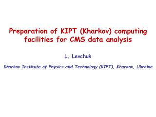 Preparation of KIPT (Kharkov) computing facilities for CMS data analysis