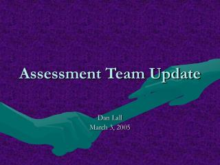 Assessment Team Update