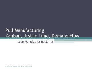 Pull Manufacturing Kanban, Just in Time, Demand Flow