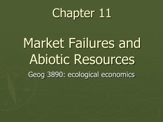 Chapter 11 Market Failures and Abiotic Resources