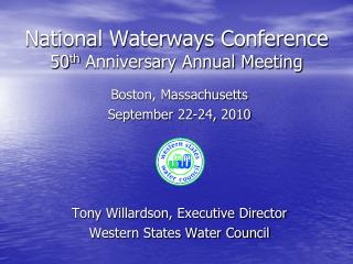 National Waterways Conference 50 th  Anniversary Annual Meeting