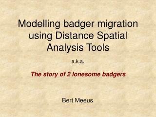 Modelling badger migration using Distance Spatial Analysis Tools