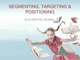 SEGMENTING, TARGETING & POSITIONING