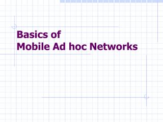 Basics of  Mobile Ad hoc Networks