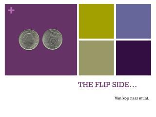 THE FLIP SIDE…