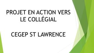 PROJET EN ACTION VERS LE COLL�GIAL CEGEP ST LAWRENCE