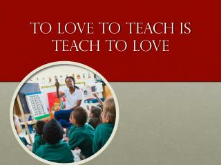 To Love To Teach Is teach to love