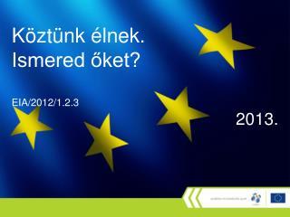 Köztünk élnek.  Ismered őket? EIA/2012/1.2.3 2013.
