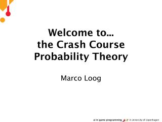 Welcome to...  the Crash Course Probability Theory