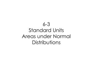6-3  Standard Units  Areas under Normal Distributions