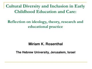 Cultural Diversity and Inclusion in Early Childhood Education and Care:  Reflection on ideology, theory, research and ed