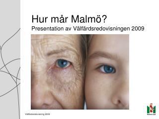 Hur mår Malmö? Presentation av Välfärdsredovisningen 2009