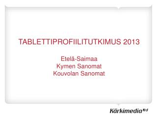 TABLETTIPROFIILITUTKIMUS 2013 Etelä-Saimaa Kymen Sanomat Kouvolan  Sanomat